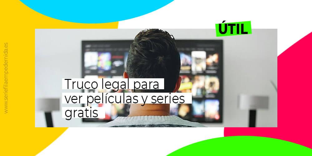 truco legal para ver películas y series gratis