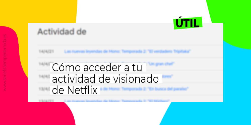 Cómo acceder a tu actividad de visionado de Netflix