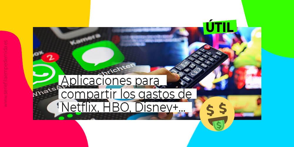Aplicaciones para compartir los gastos de suscripción de Netflix, HBO, Disney+...